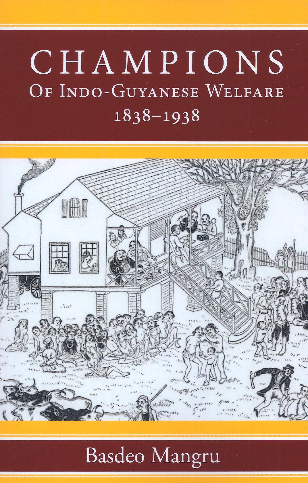 Champions of Indo-Guyanese Welfare 1838-1938 by Prof. Basdeo Mangru